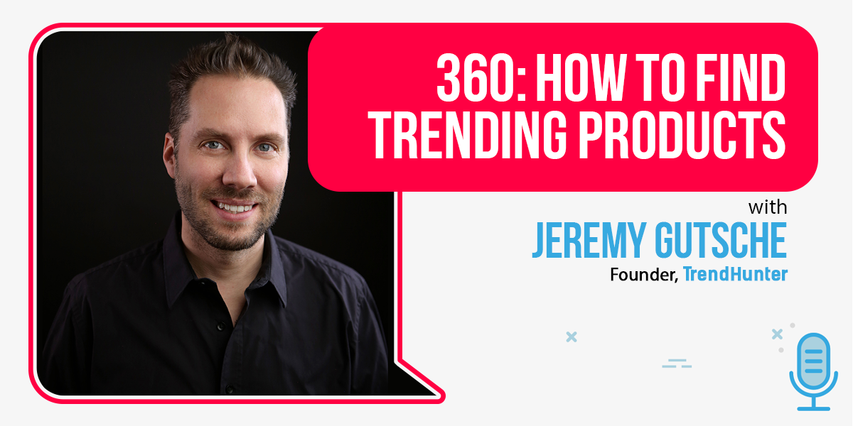 How to Find Trending Products: The Jeremy Gutsche Interview
