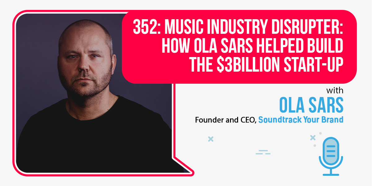 352: Music Industry Disrupter: How Ola Sars Helped Build The $3Billion Start-Up