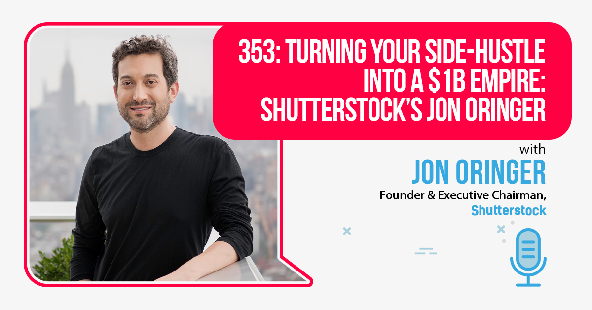 353: Turning Your Side-Hustle Into A $1B Empire: Shutterstock's Jon Oringer