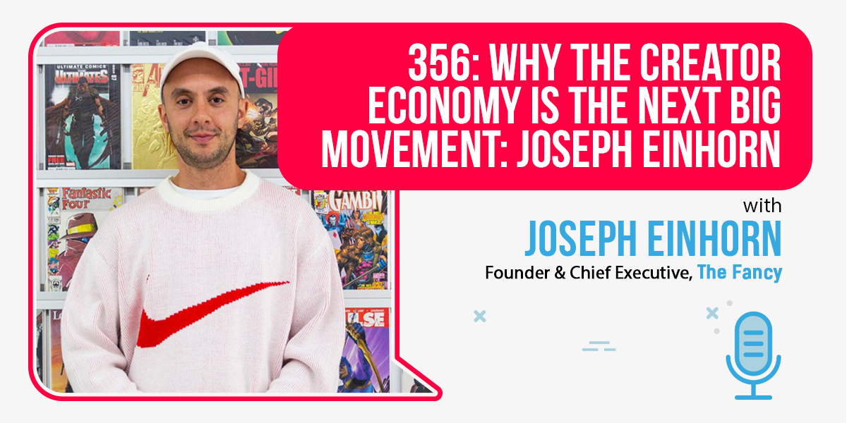 356: Why The Creator Economy Is The Next Big Movement: Joseph Einhorn of Loot